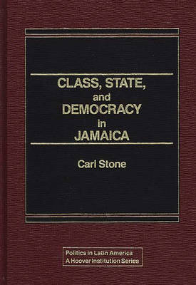 Class, State and Democracy in Jamaica - Politics in Latin America (Hardback)