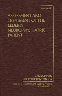 Assessment and Treatment of the Elderly Neuropsychiatric Patient - Advances in Neurogerontology V.4 (Hardback)