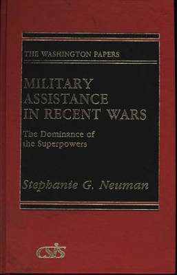 Military Assistance in Recent Wars: The Dominance of the Superpowers - Praeger Security International 122 (Hardback)