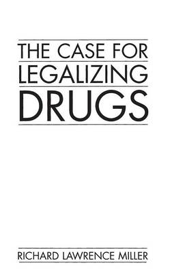 The Case for Legalizing Drugs (Hardback)