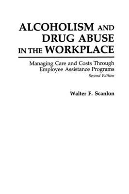 Alcoholism and Drug Abuse in the Workplace: Managing Care and Costs Through Employee Assistance Programs (Paperback)