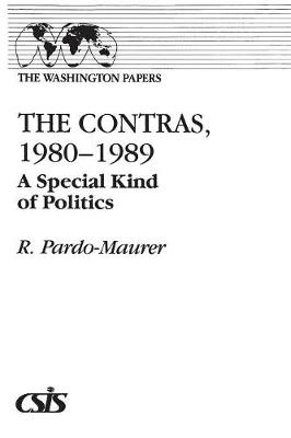 The Contras, 1980-1989: A Special Kind of Politics - The Washington Papers No 147 (Paperback)