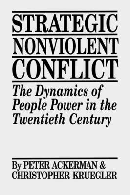 Strategic Nonviolent Conflict: The Dynamics of People Power in the Twentieth Century (Paperback)