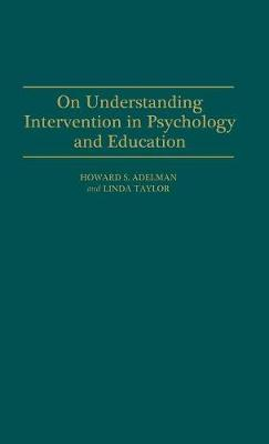 On Understanding Intervention in Psychology and Education (Hardback)