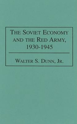 The Soviet Economy and the Red Army, 1930-1945 (Hardback)