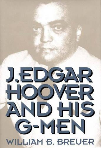 J.Edgar Hoover and His G-men (Hardback)