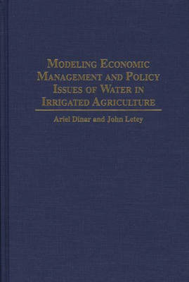 Modeling Economic Management and Policy Issues of Water in Irrigated Agriculture (Hardback)