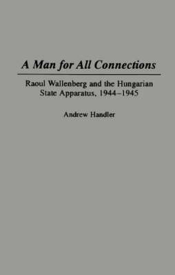 A Man for All Connections: Raoul Wallenberg and the Hungarian State Apparatus, 1944-45 (Hardback)