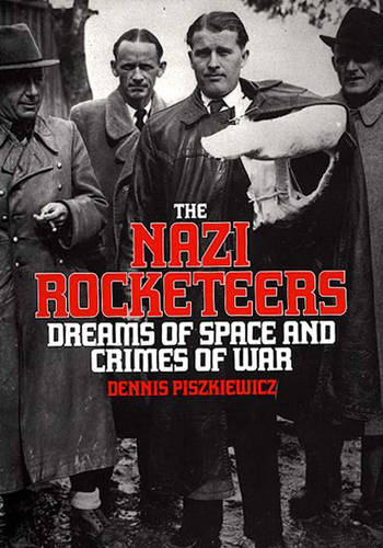 The Nazi Rocketeers: Dreams of Space and Crimes of War (Hardback)