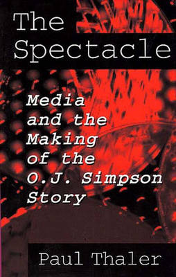 The Spectacle: Media and the Making of the O.J.Simpson Story (Paperback)