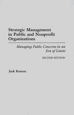 Strategic Management in Public and Nonprofit Organizations: Managing Public Concerns in an Era of Limits (Paperback)