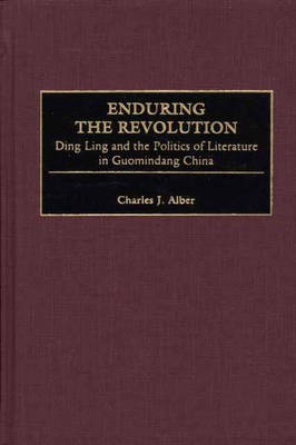 Enduring the Revolution: Ding Ling and the Politics of Literature in Guomindang China (Hardback)