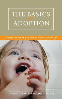 The Basics of Adoption: A Guide for Building Families in the U.S. and Canada (Hardback)