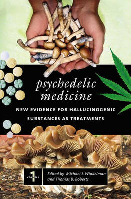 Psychedelic Medicine: New Evidence for Hallucinogenic Substances as Treatments (Hardback)