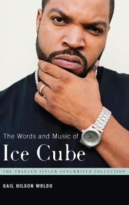 "The Words and Music of ""Ice Cube"" - Praeger Singer-Songwriter Collection (Hardback)"