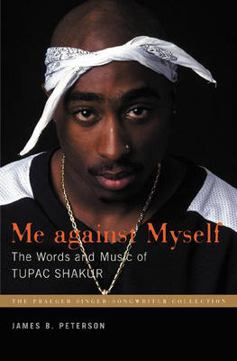 Me Against Myself: The Words and Music of Tupac Shakur - Praeger Singer-Songwriter Collection (Hardback)