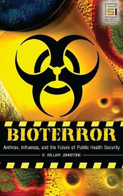Bioterror: Anthrax, Influenza, and the Future of Public Health Security - Praeger Security International (Hardback)