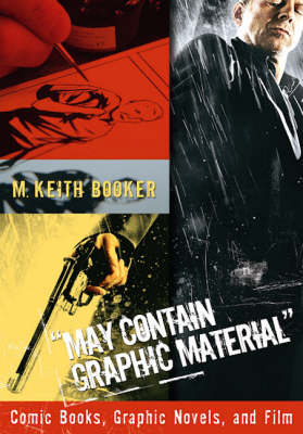 """May Contain Graphic Material"": Comic Books, Graphic Novels, and Film (Hardback)"