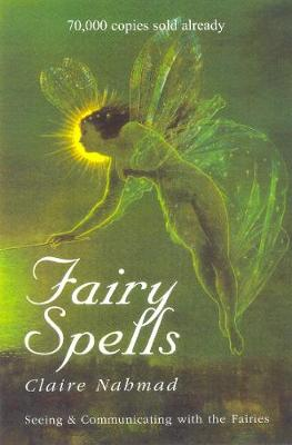 Fairy Spells: Seeing and Communicating with the Fairies (Hardback)
