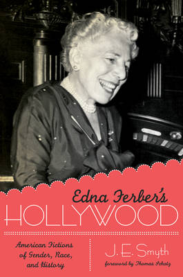 Edna Ferber's Hollywood: American Fictions of Gender, Race, and History (Hardback)