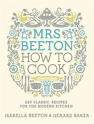 Mrs Beeton: How to Cook: 220 Classic Recipes Updated for the Modern Cook (Hardback)