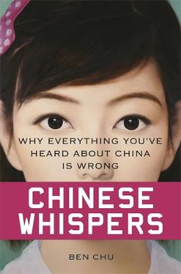 Chinese Whispers: Why Everything You've Heard About China is Wrong (Hardback)