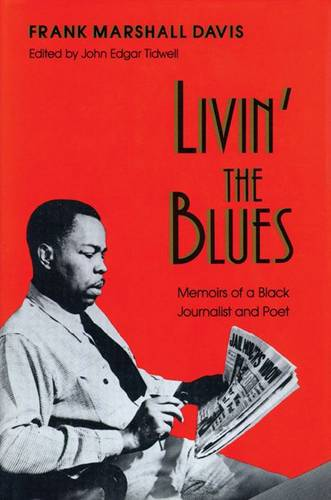 Livin' the Blues: Memoirs of a Black Journalist and Poet - Wisconsin Studies in Autobiography (Paperback)