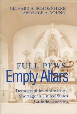 Full Pews and Empty Altars: Demographics of the Priest Shortage in United States Catholic Diocese - Social Demography S. (Paperback)