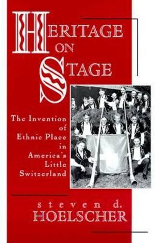Heritage on Stage: The Invention of Ethnic Place in America's Little Switzerland (Paperback)