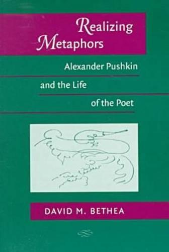 Realizing Metaphors: Alexander Pushkin and the Life of the Poet - Wisconsin Centre for Pushkin Studies S. (Paperback)
