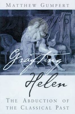 Grafting Helen: The Abduction of the Classical Past - Wisconsin Studies in Classics (Paperback)