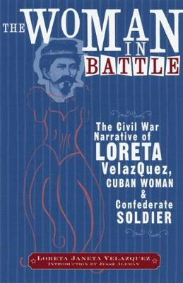 The Woman in Battle: The Civil War Narrative of Loreta Janeta Velazquez, Cuban Woman and Confederate Soldier - Wisconsin Studies in Autobiography (Paperback)
