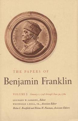The Papers of Benjamin Franklin: January 1, 1745 Through June 30, 1750 v. 3 - The Papers of Benjamin Franklin (Hardback)