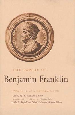 The Papers of Benjamin Franklin: July 1, 1750 Through June 30, 1753 Volume 4 - The Papers of Benjamin Franklin (Hardback)