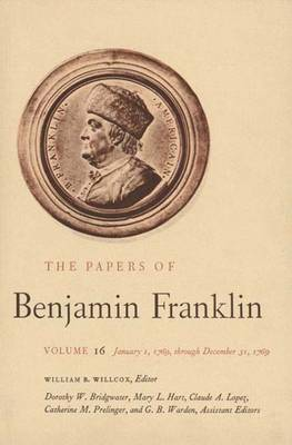 The Papers of Benjamin Franklin: January 1 Through December 31, 1769 v. 16 - The Papers of Benjamin Franklin (Hardback)