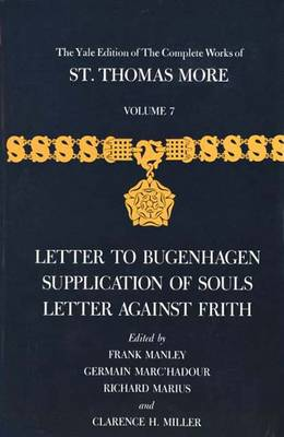 The Yale Edition of the Complete Works of St. Thomas More: Letter to Bugenhagen, Supplication of Souls, Letter Against Frith Volume 7 - The Yale Edition of the Complete Works of St. Thomas More (Hardback)