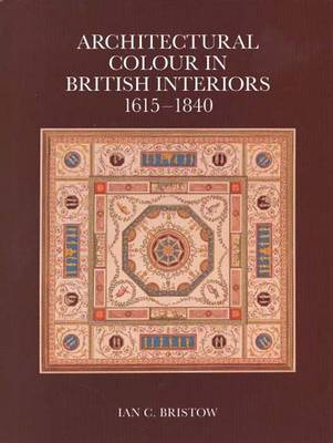 Architectural Colour in British Interiors, 1615-1840 - The Paul Mellon Centre for Studies in British Art (Hardback)