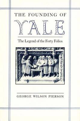The Founding of Yale: The Legend of the Forty Folios (Hardback)