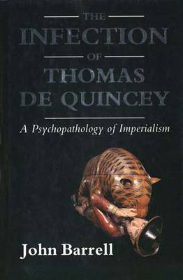 The Infection of Thomas de Quincey: A Psychopathology of Imperialism (Hardback)