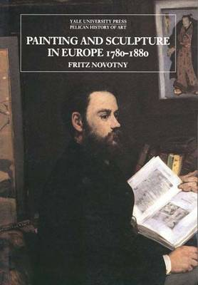 Painting and Sculpture in Europe 1780-1880 - The Yale University Press Pelican History of Art Series (Paperback)