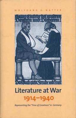 Literature at War, 1914-40: Representing the Time of Greatness in Germany (Hardback)