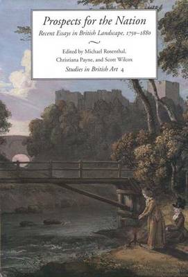 Prospects for the Nation: Recent Essays in British Landscape, 1750-1880 - The Paul Mellon Centre for Studies in British Art v. 4 (Hardback)