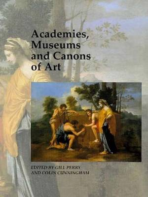 Academies, Museums and Canons of Art - Art and its Histories Series v.1 (Hardback)
