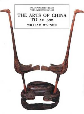 The Arts of China to AD 900 - The Yale University Press Pelican History of Art Series (Paperback)