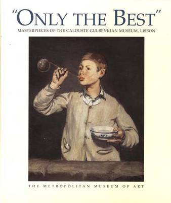 """Only the Best"": Masterpieces of the Calouste Gulbenkian Museum, Lisbon (Hardback)"