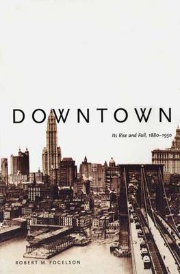 Downtown: Its Rise and Fall, 1880-1950 (Paperback)