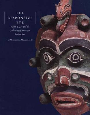 The Responsive Eye: Ralph T.Coe and the Collecting of American Indian Art - Metropolitan Museum of Art (Hardback)