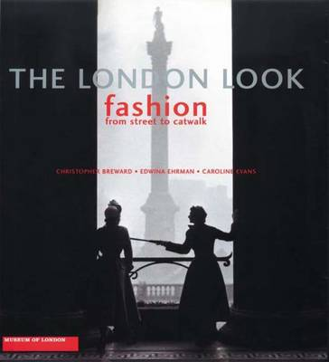 The London Look: Fashion from Street to Catwalk (Hardback)