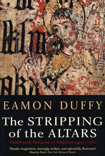 The Stripping of the Altars: Traditional Religion in England,1400-1580 (Paperback)