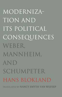 Modernization and Its Political Consequences: Weber, Mannheim, and Schumpeter (Hardback)